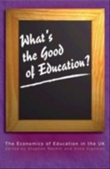 Whats the good of education? - the economics of education in the uk
